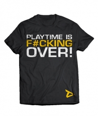 DEDICATED T-SHIRT - PLAYTIME IS OVER!